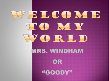 "MRS. WINDHAM OR ""GOODY"".  Book  Notebook / Paper  Pen – Blue or Black Ink ONLY  Pencil – Wooden or Mechanical You cannot do well in class unless you."