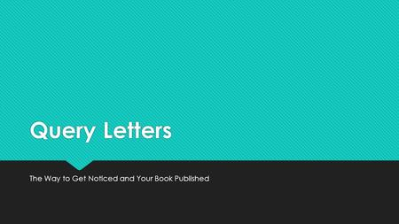 Query Letters The Way to Get Noticed and Your Book Published.