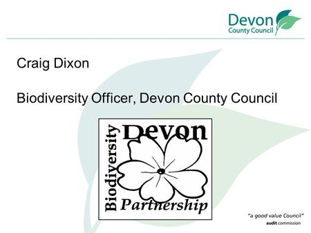 Craig Dixon Biodiversity Officer, Devon County Council.