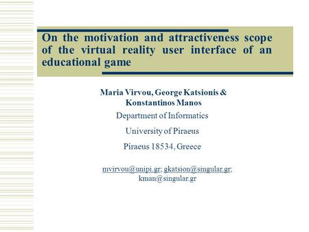 On the motivation and attractiveness scope of the virtual reality user interface of an educational game Maria Virvou, George Katsionis & Konstantinos Manos.