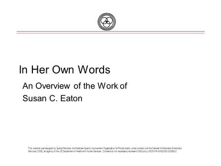 In Her Own Words An Overview of the Work of Susan C. Eaton This material was designed by Quality Partners, the Medicare Quality Improvement Organization.