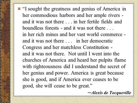 """I sought the greatness and genius of America in her commodious harbors and her ample rivers - and it was not there... in her fertile fields and boundless."