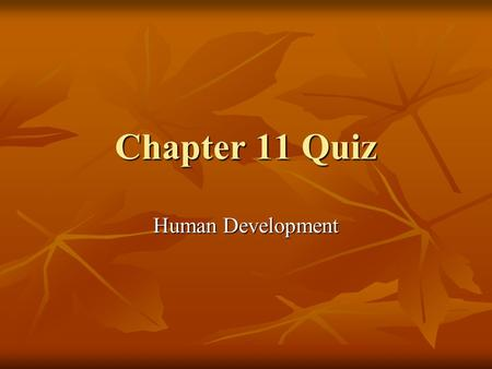 Chapter 11 Quiz Human Development. Don't forget to write your answers on a separate piece of paper to grade when you're done! 1. What is the response.