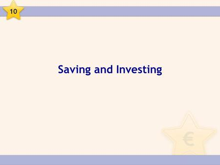 Saving and Investing 10. Saving and Investing Saving Savings are that part of our income that we do not spend. 10.