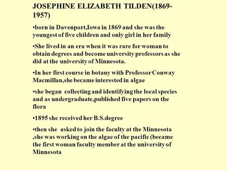 JOSEPHINE ELIZABETH TILDEN(1869- 1957) born in Davenport,Iowa in 1869 and she was the youngest of five children and only girl in her family She lived in.