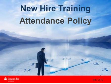 Attendance Policy May 2012 New Hire Training. WELCOME The purpose of this Attendance Policy is to familiarize associates with the attendance guidelines.