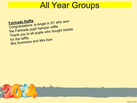 All Year Groups Fairtrade Raffle Congratulations to Angel in S1 who won the Fairtrade pupil hamper raffle. Thank you to all pupils who bought tickets for.