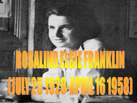 HER BACKGROUND Rosalind Franklin was born in England into an wealthy and powerful British- Jewish family. Her uncle was Herbert Samuel (later Viscount.