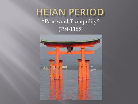 """Peace and Tranquility"" (794-1185).  This period was named after modern Kyoto  Confucianism and Chinese influences  Peak of Japanese imperial court;"