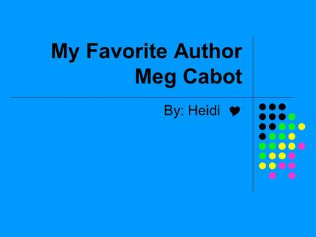 My Favorite Author Meg Cabot By: Heidi . Table of Contents About Meg Cabot Why Meg Cabot is Amazing? Meg Cabot's Books Fun Facts About Meg Cabot People's.