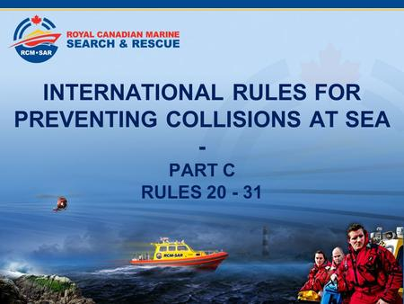 INTERNATIONAL RULES FOR PREVENTING COLLISIONS AT SEA - PART C RULES 20 - 31 2008.