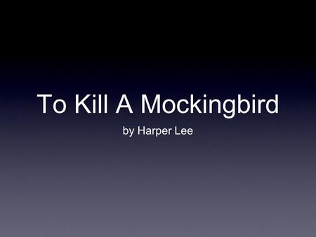 To Kill A Mockingbird by Harper Lee. About the author: Nelle Harper Lee was born April 28, 1926 in Monroeville, Alabama. Her father was a lawyer and a.