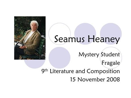 Seamus Heaney Mystery Student Fragale 9 th Literature and Composition 15 November 2008.