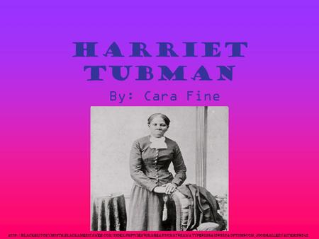 Harriet Tubman By: Cara Fine  blackhistorymonth.blackamericaweb.com/index.php?view=image&format=raw&type=img&id=382&option=com_joomgallery&Itemid=242.