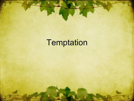 Temptation. Definition of Temptation: It is important to make a distinction between two meanings within this one word. 1. On one hand, it signifies an.