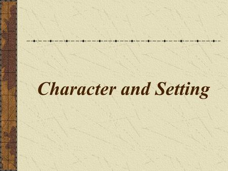 Character and Setting.