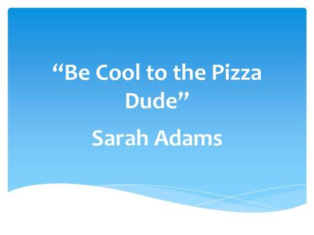 """Be Cool to the Pizza Dude"""