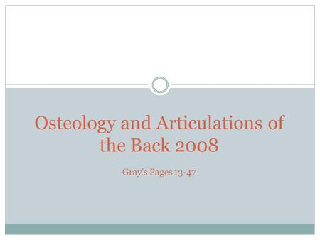 Osteology and Articulations of the Back 2008 Gray's Pages 13-47.