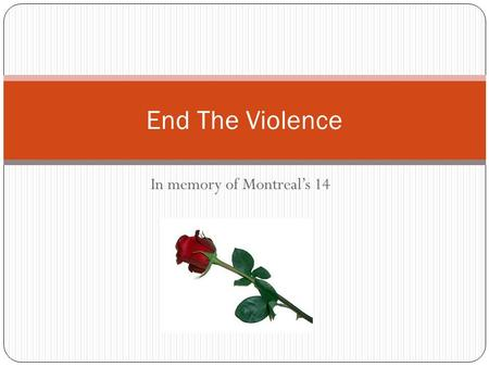 In memory of Montreal's 14 End The Violence. For 45 minutes on Dec. 6, 1989 an enraged gunman roamed the corridors of Montreal's École Polytechnique and.