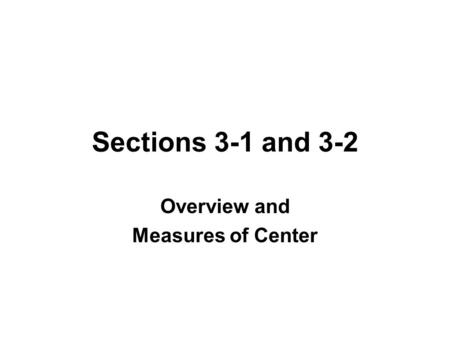 Sections 3-1 and 3-2 Overview and Measures of Center.