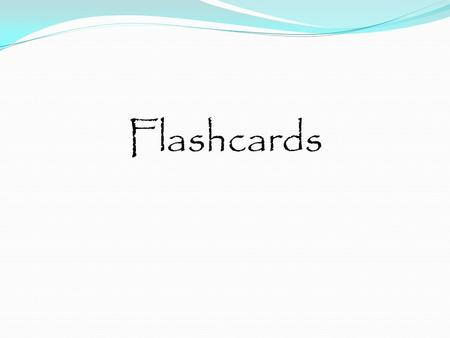 Flashcards.