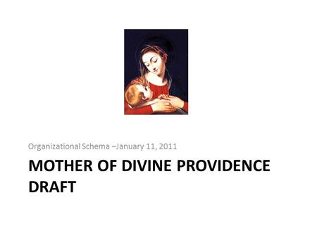 MOTHER OF DIVINE PROVIDENCE DRAFT Organizational Schema –January 11, 2011.