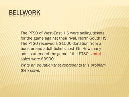 The PTSO of West-East HS were selling tickets for the game against their rival, North-South HS. The PTSO received a $1500 donation from a booster and adult.