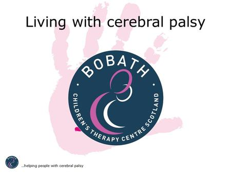 Living with cerebral palsy. What is cerebral palsy? Cerebral palsy is a condition you are born with due to an injury to your brain Cerebral palsy affects.
