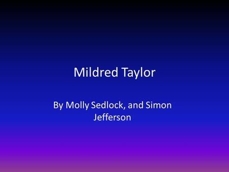 Mildred Taylor By Molly Sedlock, and Simon Jefferson.
