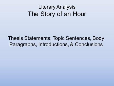 story of an hour thesis statement Thesis statement argumentative the theme of the struggle for the liberation of women during the late nineteenth century in the story of an hour by kate chopin.