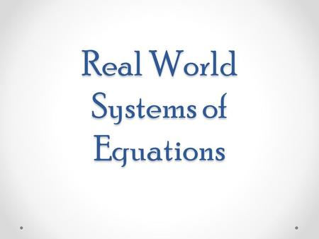 Real World Systems of Equations. Purpose Purpose Use systems of equations to determine exact quantities that satisfy two requirements;
