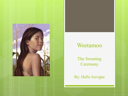 Weetamoo The Sweating Ceremony By: Halle Auvigne.