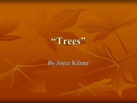 """Trees"" By Joyce Kilmer."