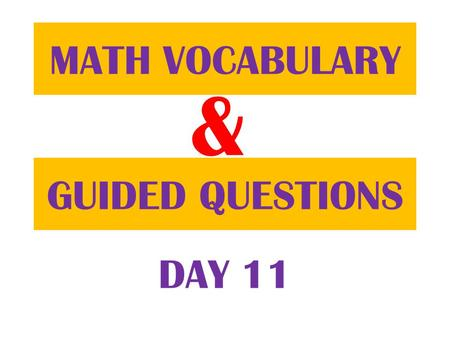 & GUIDED QUESTIONS MATH VOCABULARY DAY 11. Table of ContentsDatePage 9/18/12 Math Vocabulary21 Guided Question22.