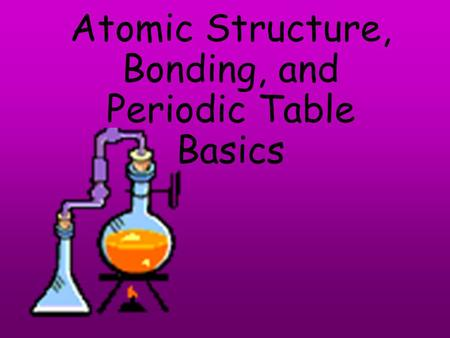 Atomic Structure, Bonding, and Periodic Table Basics