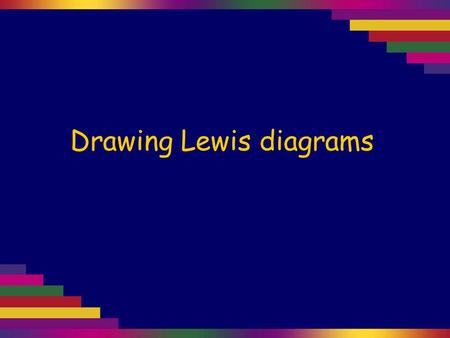 Drawing Lewis diagrams. Lewis diagrams, also called electron-dot diagrams, are used to work out how electrons are shared in a molecule. Once we know the.