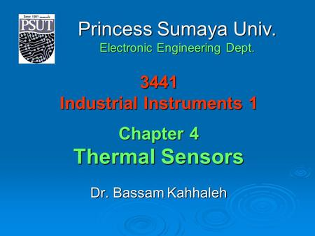3441 Industrial Instruments 1 Chapter 4 Thermal Sensors Dr. Bassam Kahhaleh Princess Sumaya Univ. Electronic Engineering Dept.