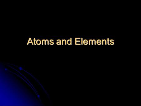 Atoms and Elements. The Nature of Matter Matter refers to anything that takes up space and has mass. Matter refers to anything that takes up space and.