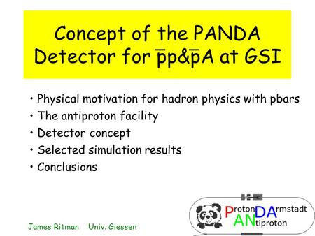 Concept of the PANDA Detector for pp&pA at GSI Physical motivation for hadron physics with pbars The antiproton facility Detector concept Selected simulation.
