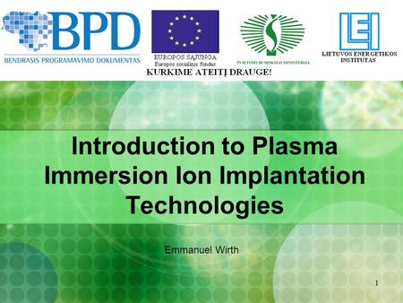 1 Introduction to Plasma Immersion Ion Implantation Technologies Emmanuel Wirth.