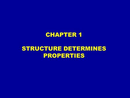 CHAPTER 1 STRUCTURE DETERMINES PROPERTIES. ATOMIC STRUCTURE  number of protons determines the element  combinations are possible, with a constant number.