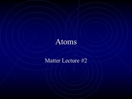 Atoms Matter Lecture #2. I. Structure of the Atom A. There are 3 main parts the the atom (subatomic particles) 1. Proton (+): has a positive charge and.