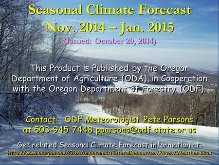 Seasonal Climate Forecast Nov. 2014 – Jan. 2015 (Issued: October 20, 2014) This Product is Published by the Oregon Department of Agriculture (ODA), in.