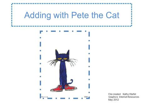 Adding with Pete the Cat File created: Kathy Warfel Graphics: Internet Resources May 2012.