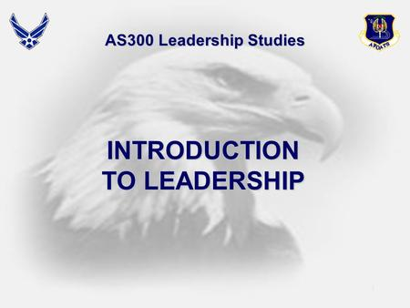 1 AS300 Leadership Studies INTRODUCTION TO LEADERSHIP.