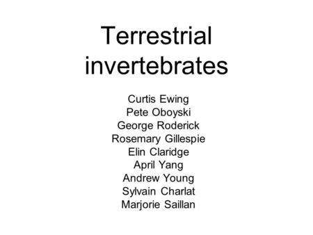 Terrestrial invertebrates Curtis Ewing Pete Oboyski George Roderick Rosemary Gillespie Elin Claridge April Yang Andrew Young Sylvain Charlat Marjorie Saillan.