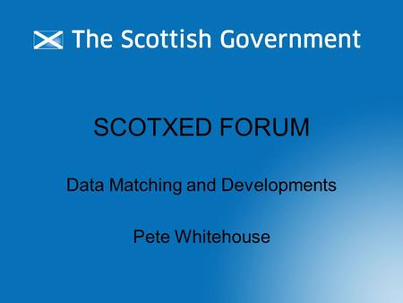 SCOTXED FORUM Data Matching and Developments Pete Whitehouse.
