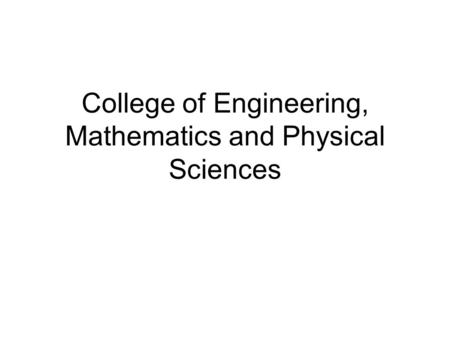 College of Engineering, Mathematics and Physical Sciences.