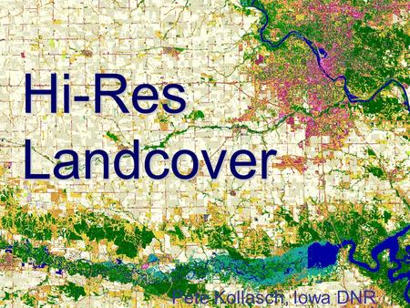 Hi-Res Landcover Pete Kollasch, Iowa DNR. You are here.