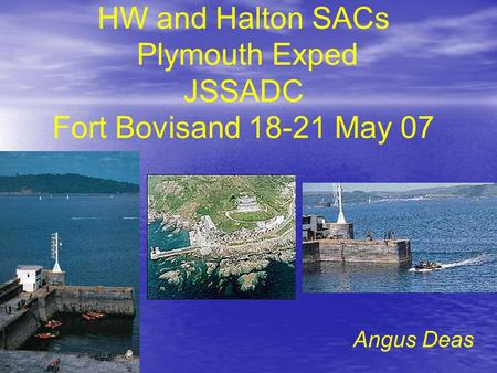 HW and Halton SACs Plymouth Exped JSSADC Fort Bovisand 18-21 May 07 Angus Deas.